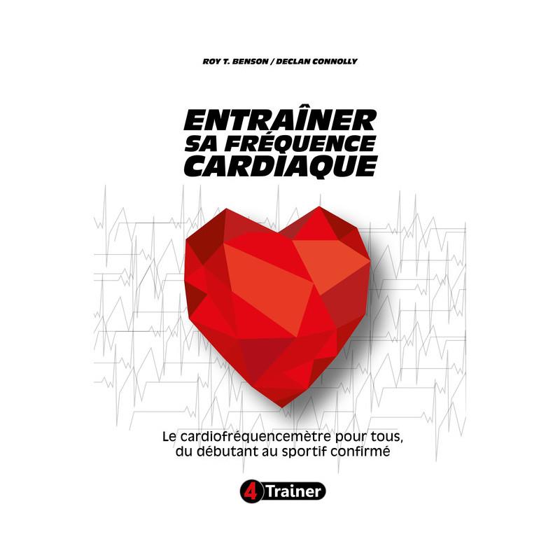 ENTRAÎNER SA FRÉQUENCE CARDIAQUE - Le Cardiofréquencemètre pour tous, du débutant au sportif confirmé