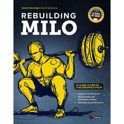 Rebuilding Milo - Le guide ultime de l'haltérophile pour soulager ses blessures